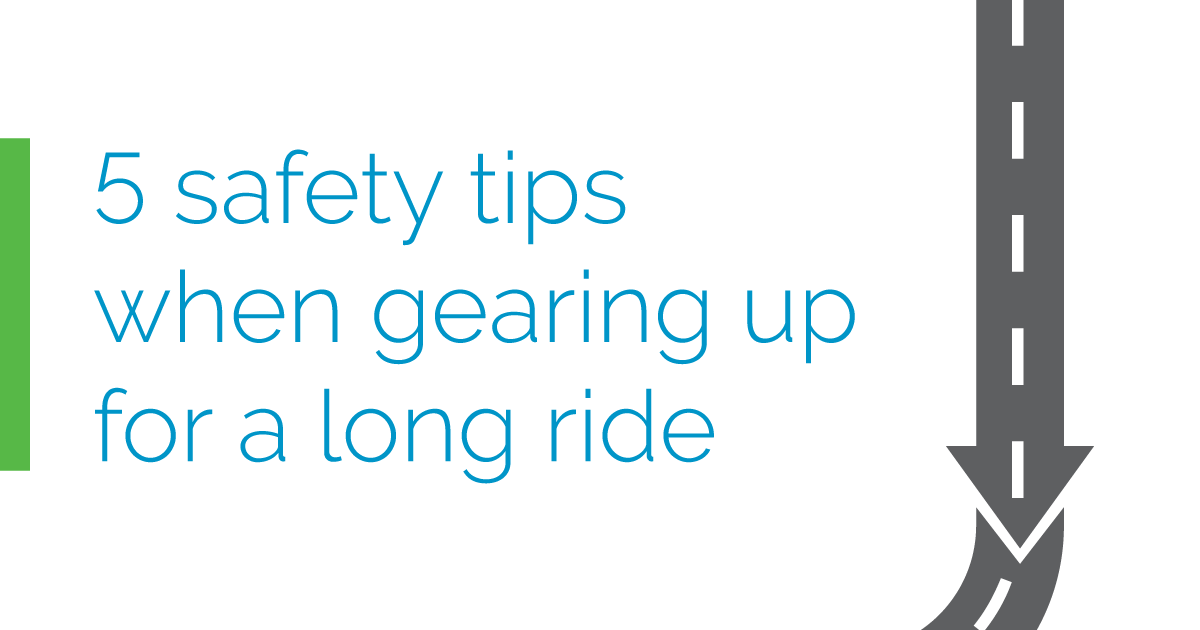 5 safety tips when gearing up for a long ride