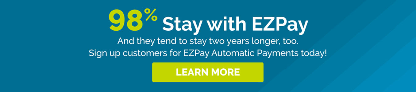 """98% stay with EZPay... sign up customers for EZPay auto payments today! Learn more"" graphic"